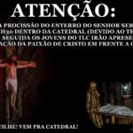 ATENÇÃO: Procissão do enterro do Senhor será dentro da Catedral; Jovens apresentarão a Via Sacra em seguida