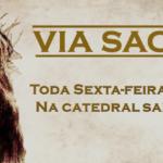 Quaresma: Meditação da Via Sacra será realizada toda sexta-feira às 19h na Catedral