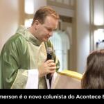 Padre Emerson é o novo colunista do Acontece Botucatu