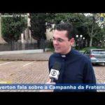 Pe. Everton comenta sobre a Campanha da Fraternidade em entrevista a TV TEM
